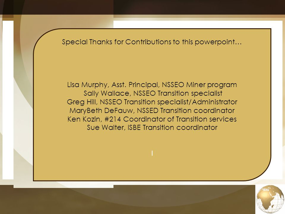 Special Thanks for Contributions to this powerpoint… Lisa Murphy, Asst. Principal, NSSEO Miner program Sally Wallace, NSSEO Transition specialist Greg