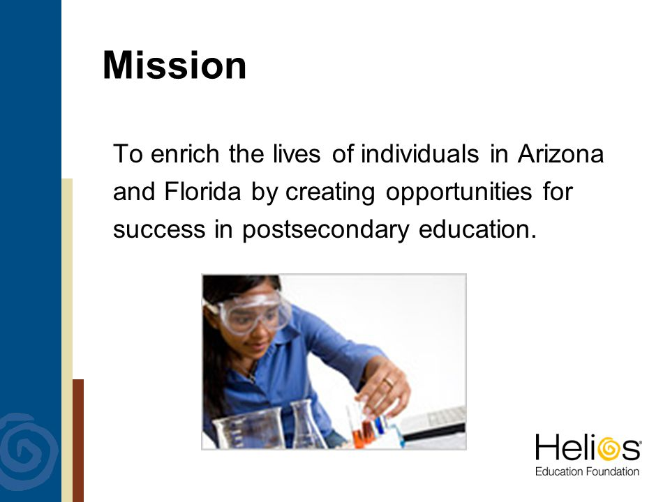 Mission To enrich the lives of individuals in Arizona and Florida by creating opportunities for success in postsecondary education.