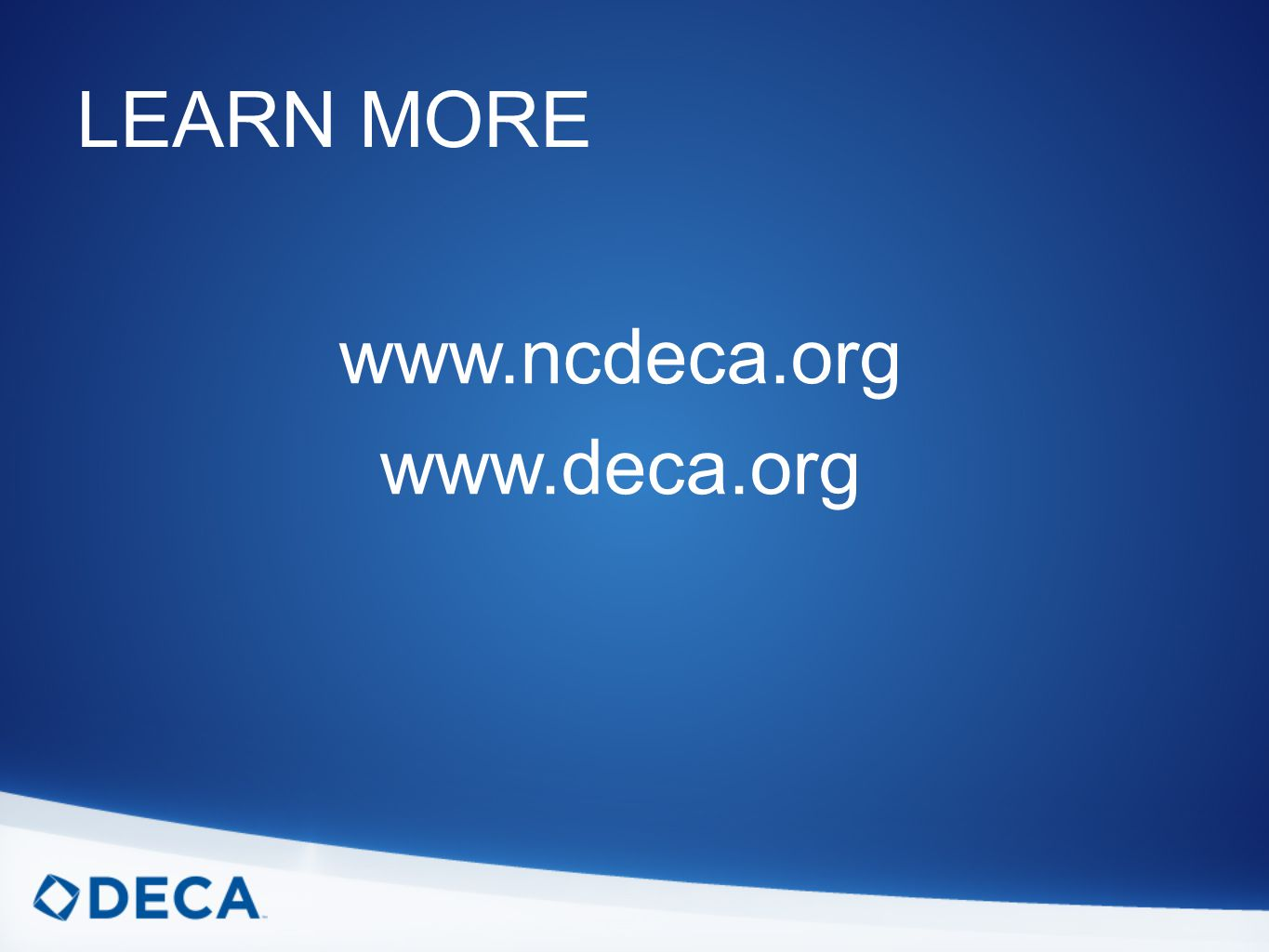 LEARN MORE www.ncdeca.org www.deca.org