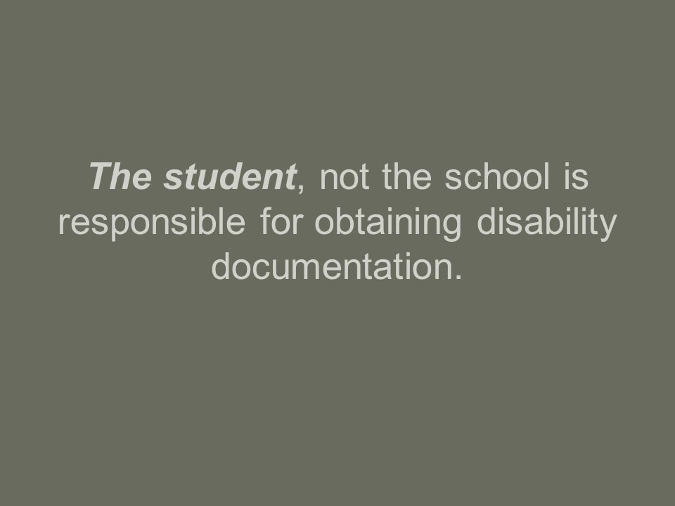 The student, not the school is responsible for obtaining disability documentation.