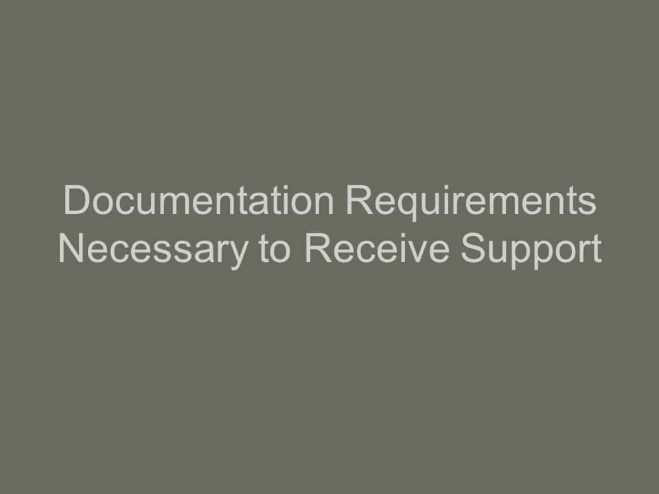 Documentation Requirements Necessary to Receive Support