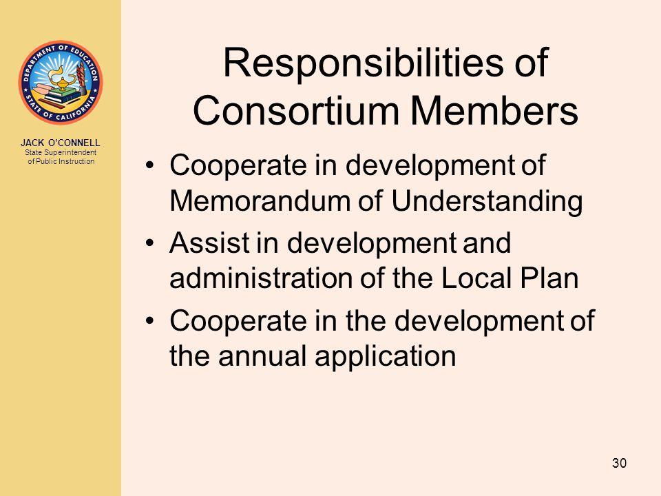JACK O'CONNELL State Superintendent of Public Instruction 30 Responsibilities of Consortium Members Cooperate in development of Memorandum of Understa