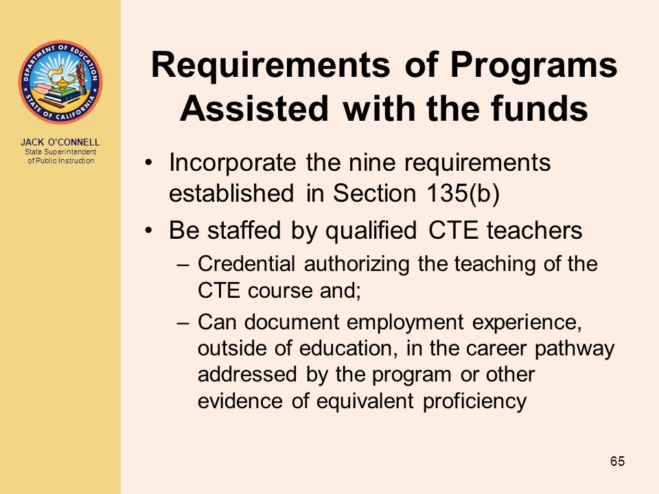 JACK O'CONNELL State Superintendent of Public Instruction 65 Requirements of Programs Assisted with the funds Incorporate the nine requirements establ