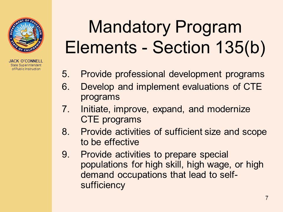 JACK O'CONNELL State Superintendent of Public Instruction 7 Mandatory Program Elements - Section 135(b) 5.Provide professional development programs 6.