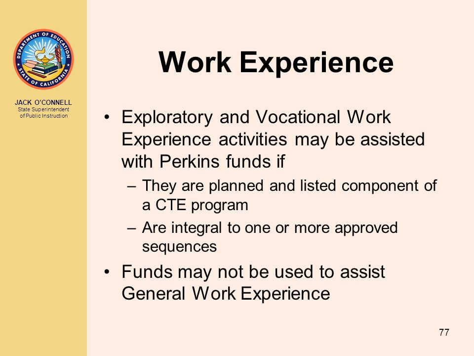 JACK O'CONNELL State Superintendent of Public Instruction 77 Work Experience Exploratory and Vocational Work Experience activities may be assisted wit