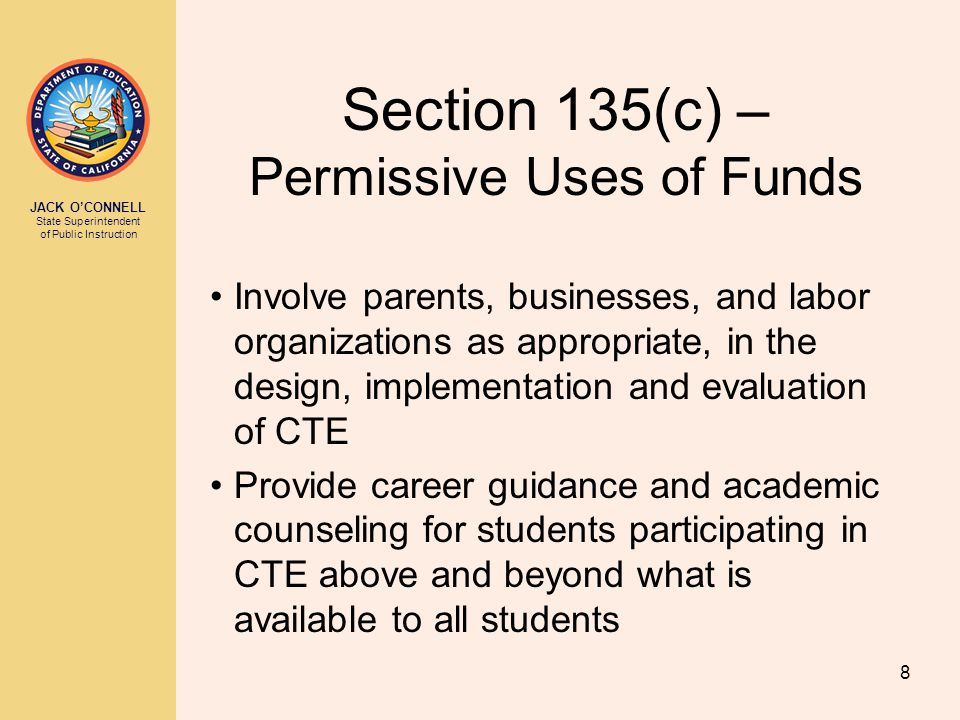 JACK O'CONNELL State Superintendent of Public Instruction 8 Section 135(c) – Permissive Uses of Funds Involve parents, businesses, and labor organizat