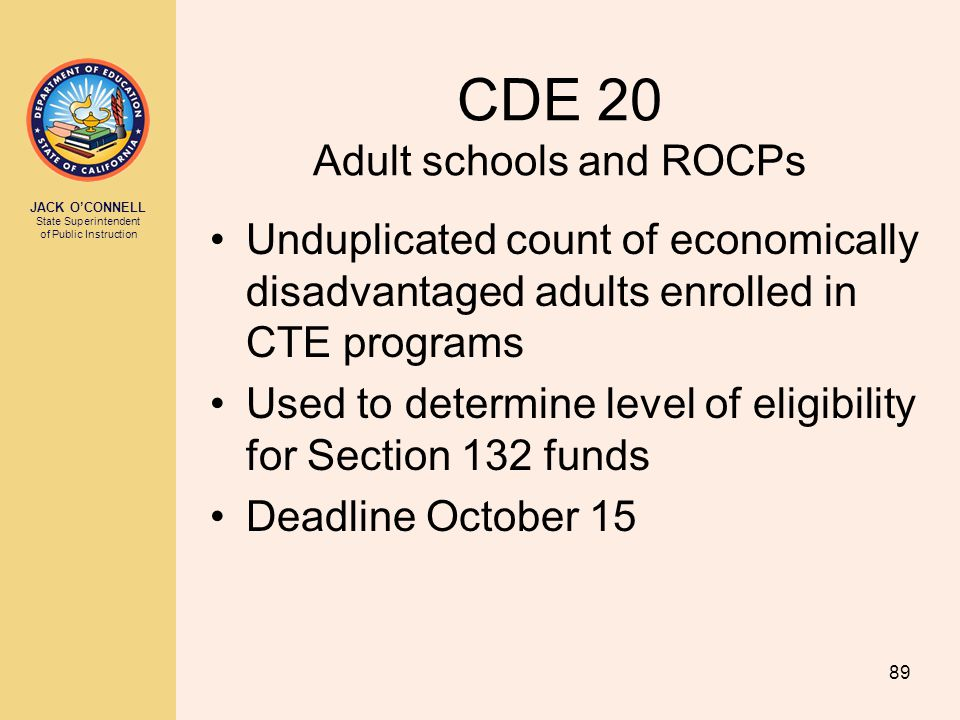 JACK O'CONNELL State Superintendent of Public Instruction 89 CDE 20 Adult schools and ROCPs Unduplicated count of economically disadvantaged adults en