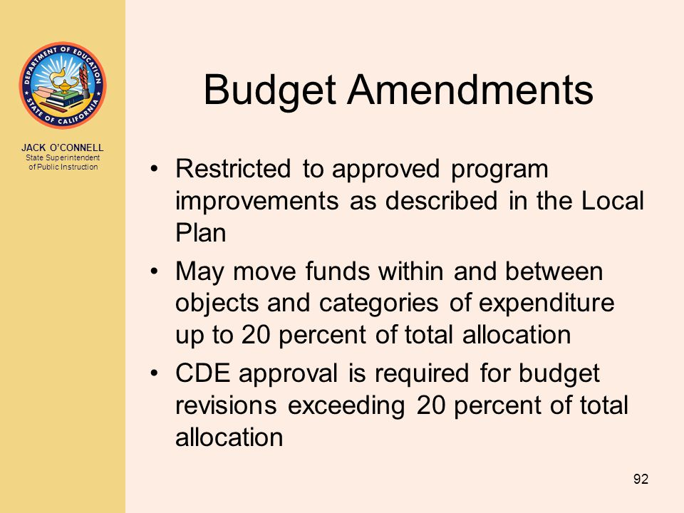 JACK O'CONNELL State Superintendent of Public Instruction 92 Budget Amendments Restricted to approved program improvements as described in the Local P
