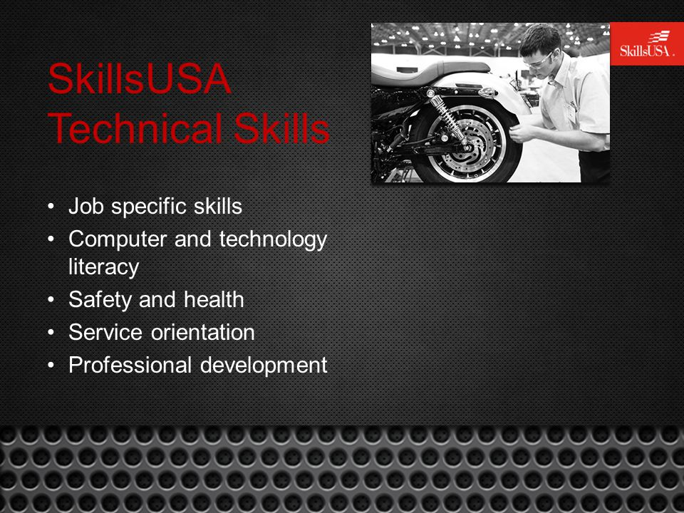 SkillsUSA Technical Skills Job specific skills Computer and technology literacy Safety and health Service orientation Professional development