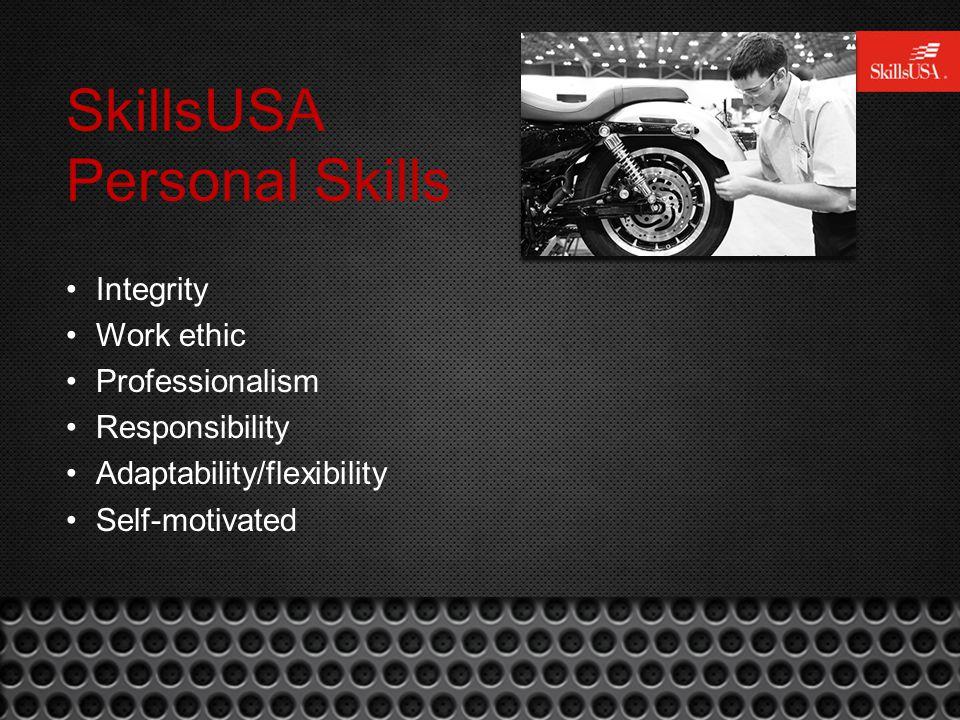 SkillsUSA Personal Skills Integrity Work ethic Professionalism Responsibility Adaptability/flexibility Self-motivated
