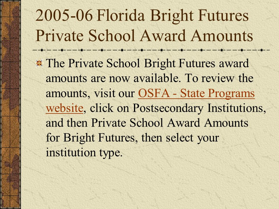 2005-06 Florida Bright Futures Private School Award Amounts The Private School Bright Futures award amounts are now available.