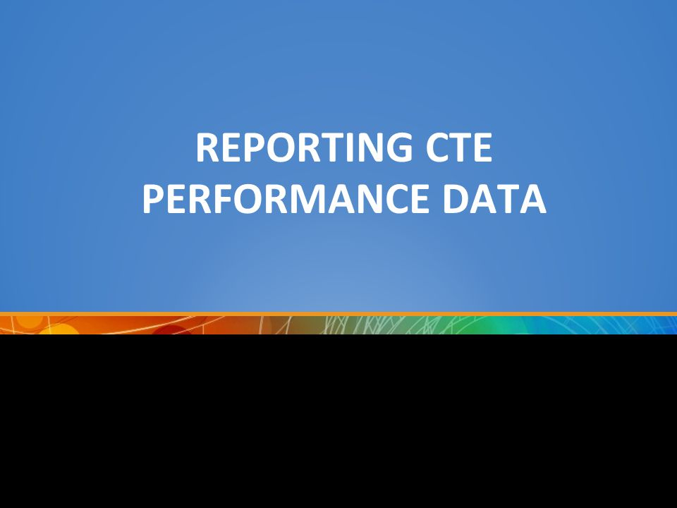 REPORTING CTE PERFORMANCE DATA