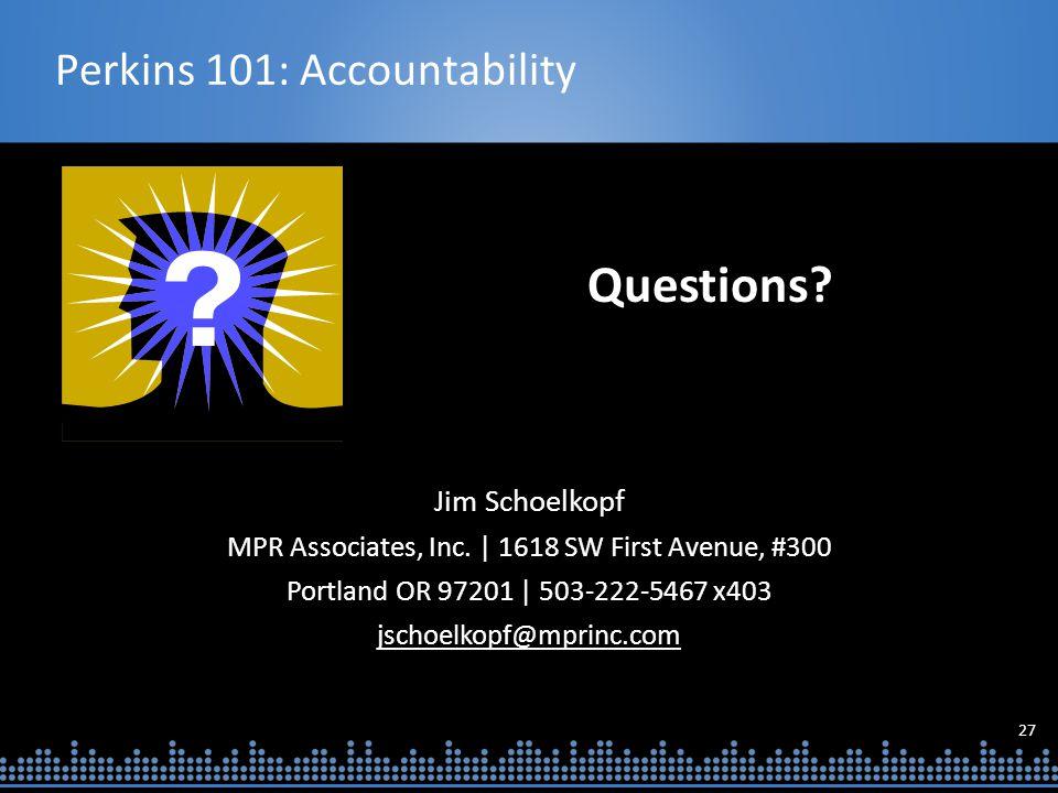 27 Perkins 101: Accountability Jim Schoelkopf MPR Associates, Inc.