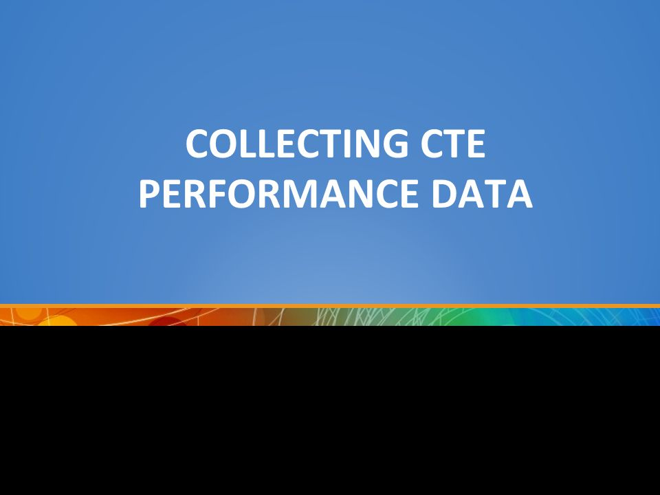 COLLECTING CTE PERFORMANCE DATA