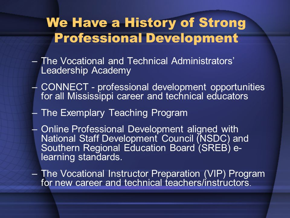 –The Vocational and Technical Administrators' Leadership Academy –CONNECT - professional development opportunities for all Mississippi career and tech