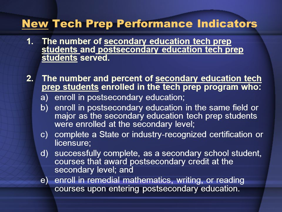 New Tech Prep Performance Indicators 1.The number of secondary education tech prep students and postsecondary education tech prep students served.
