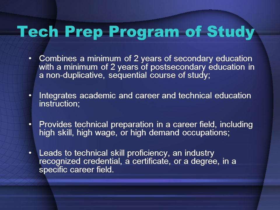 Tech Prep Program of Study Combines a minimum of 2 years of secondary education with a minimum of 2 years of postsecondary education in a non-duplicat