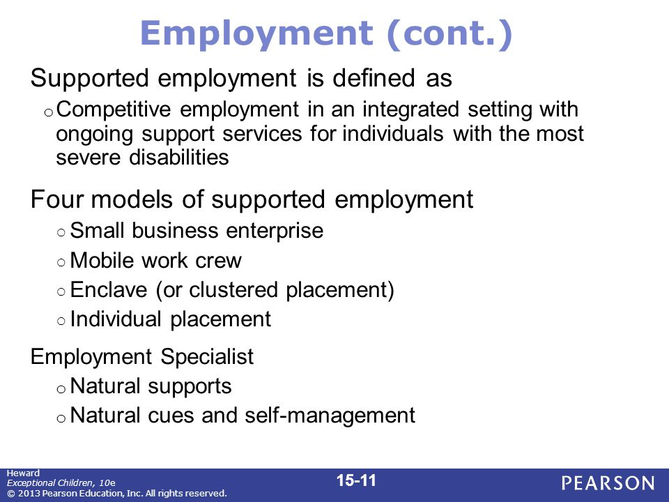 Employment (cont.) Supported employment is defined as o Competitive employment in an integrated setting with ongoing support services for individuals