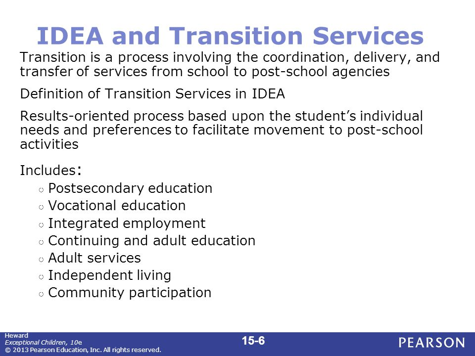 IDEA and Transition Services Transition is a process involving the coordination, delivery, and transfer of services from school to post-school agencie