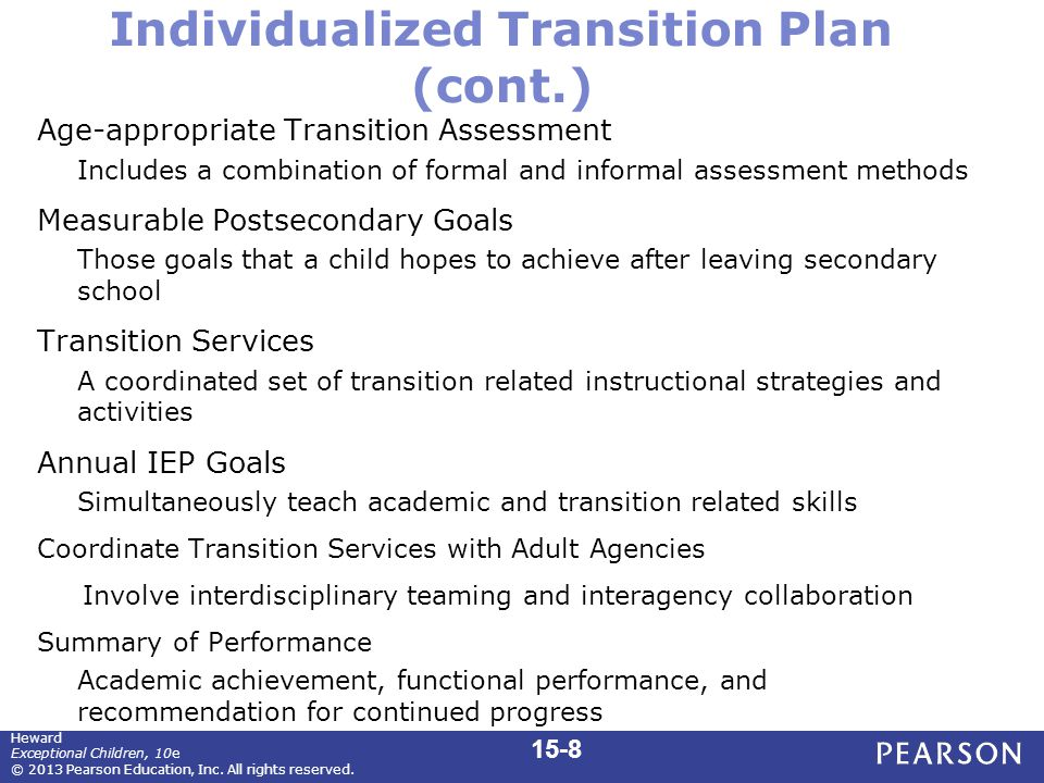 Individualized Transition Plan (cont.) Age-appropriate Transition Assessment Includes a combination of formal and informal assessment methods Measurab