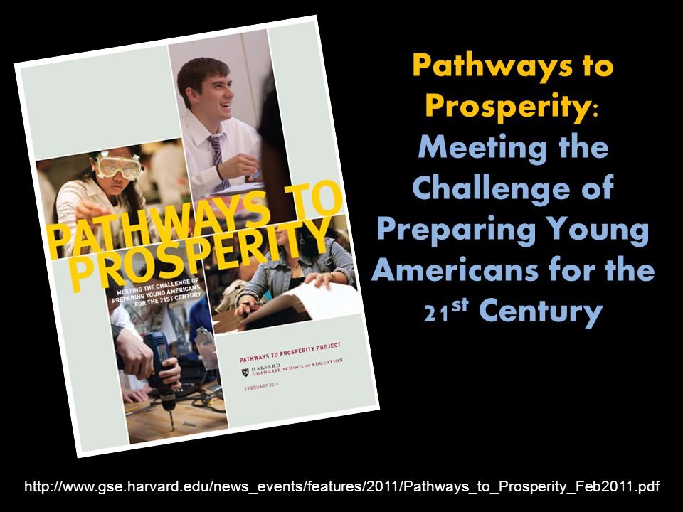 http://www.gse.harvard.edu/news_events/features/2011/Pathways_to_Prosperity_Feb2011.pdf Pathways to Prosperity: Meeting the Challenge of Preparing Young Americans for the 21 st Century
