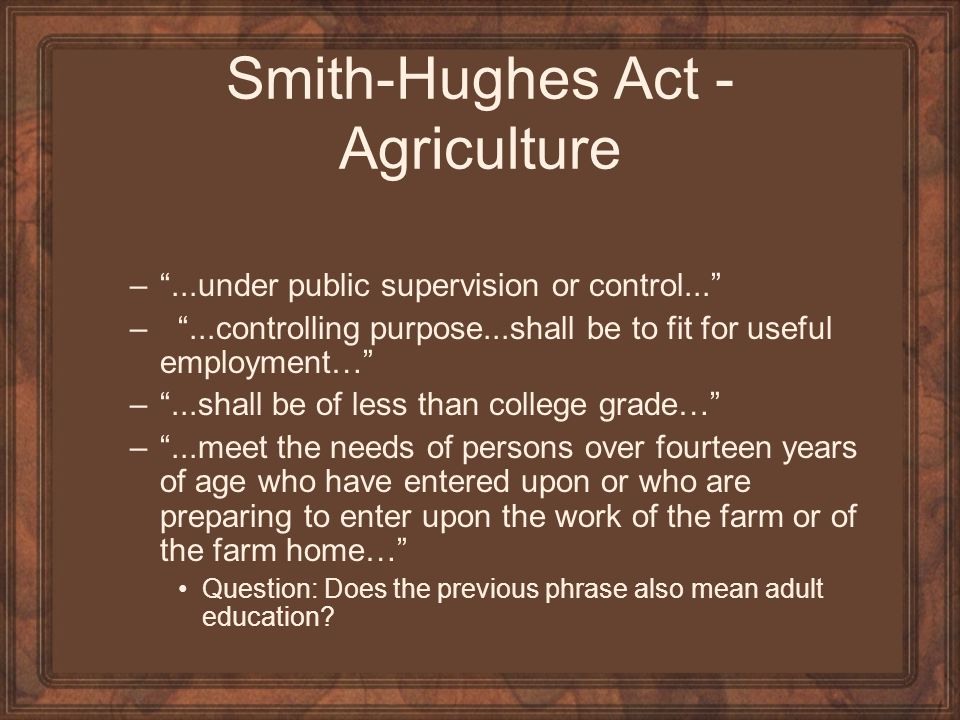 """Smith-Hughes Act - Agriculture –""""...under public supervision or control..."""" – """"...controlling purpose...shall be to fit for useful employment…"""" –""""...s"""