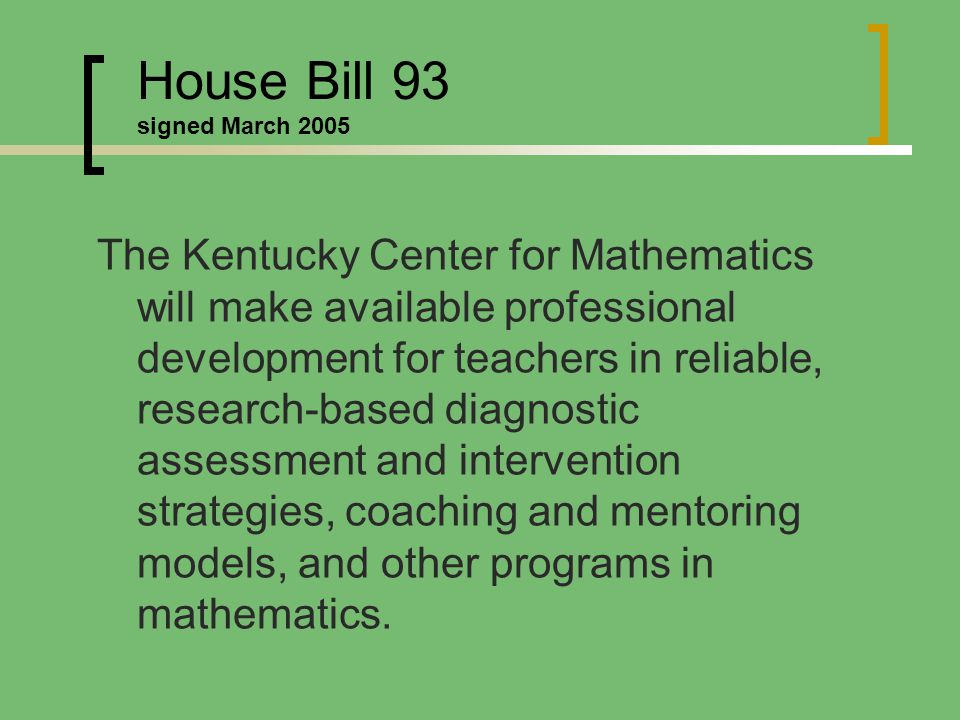The Kentucky Center for Mathematics will make available professional development for teachers in reliable, research-based diagnostic assessment and intervention strategies, coaching and mentoring models, and other programs in mathematics.