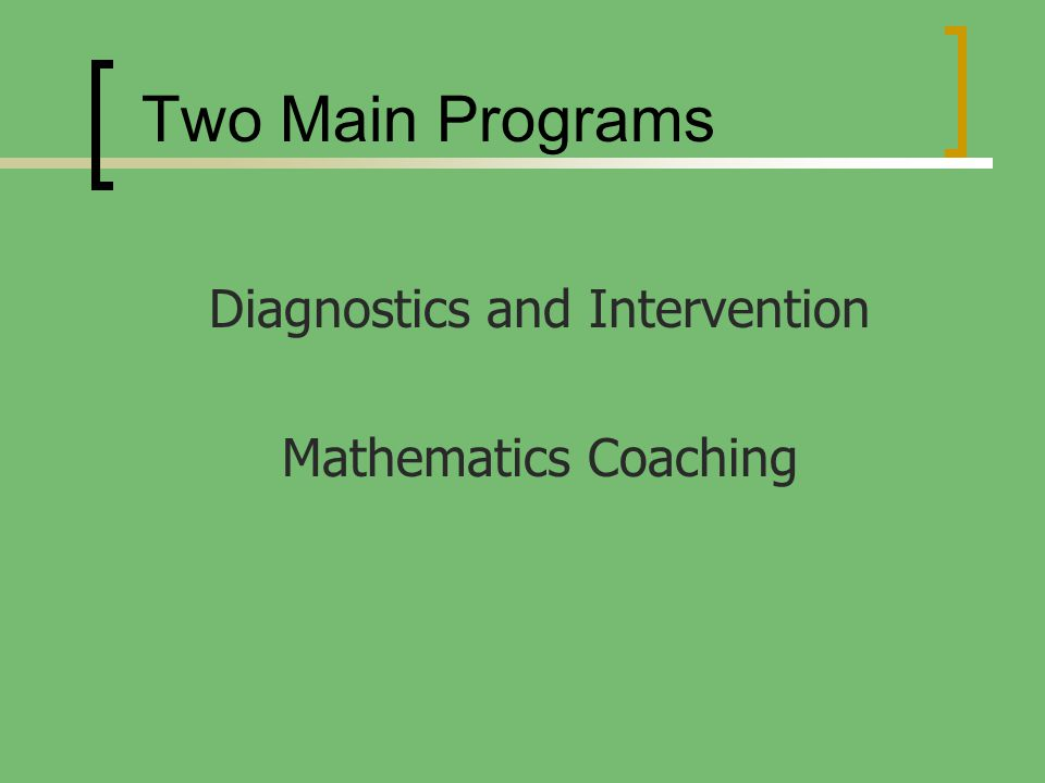 Diagnostics and Intervention Mathematics Coaching Two Main Programs