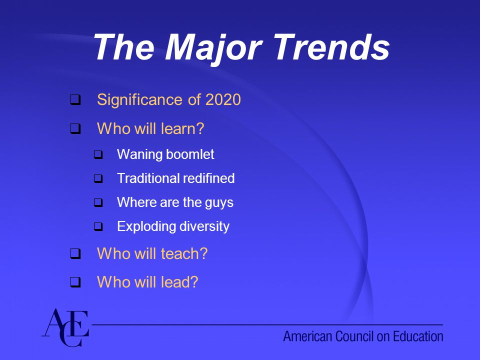The Major Trends  Significance of 2020  Who will learn.