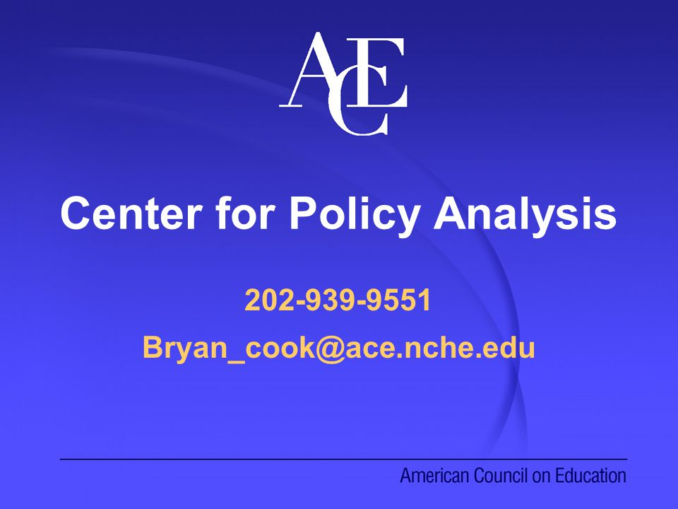 Center for Policy Analysis 202-939-9551 Bryan_cook@ace.nche.edu