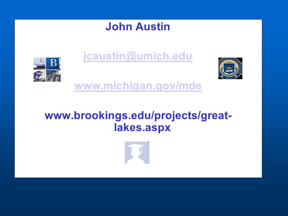 John Austin jcaustin@umich.edu www.michigan.gov/mde www.brookings.edu/projects/great- lakes.aspx