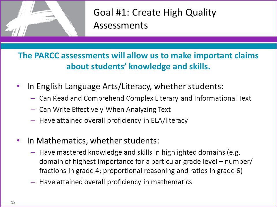 The PARCC assessments will allow us to make important claims about students' knowledge and skills. In English Language Arts/Literacy, whether students