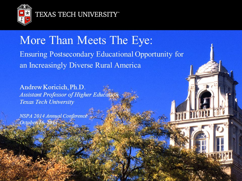 More Than Meets The Eye: Ensuring Postsecondary Educational Opportunity for an Increasingly Diverse Rural America Andrew Koricich, Ph.D.
