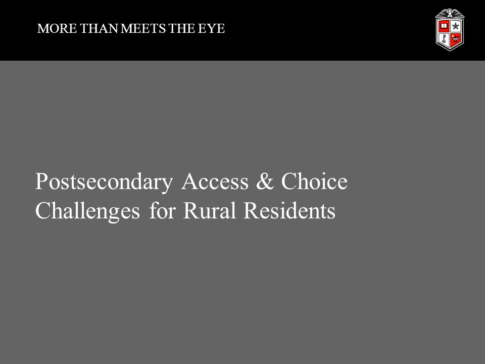 MORE THAN MEETS THE EYE Postsecondary Access & Choice Challenges for Rural Residents
