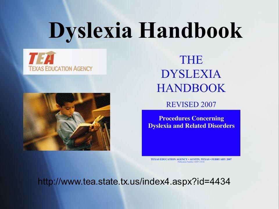 http://www.tea.state.tx.us/index4.aspx id=4434 Dyslexia Handbook