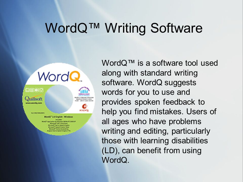 WordQ™ is a software tool used along with standard writing software.