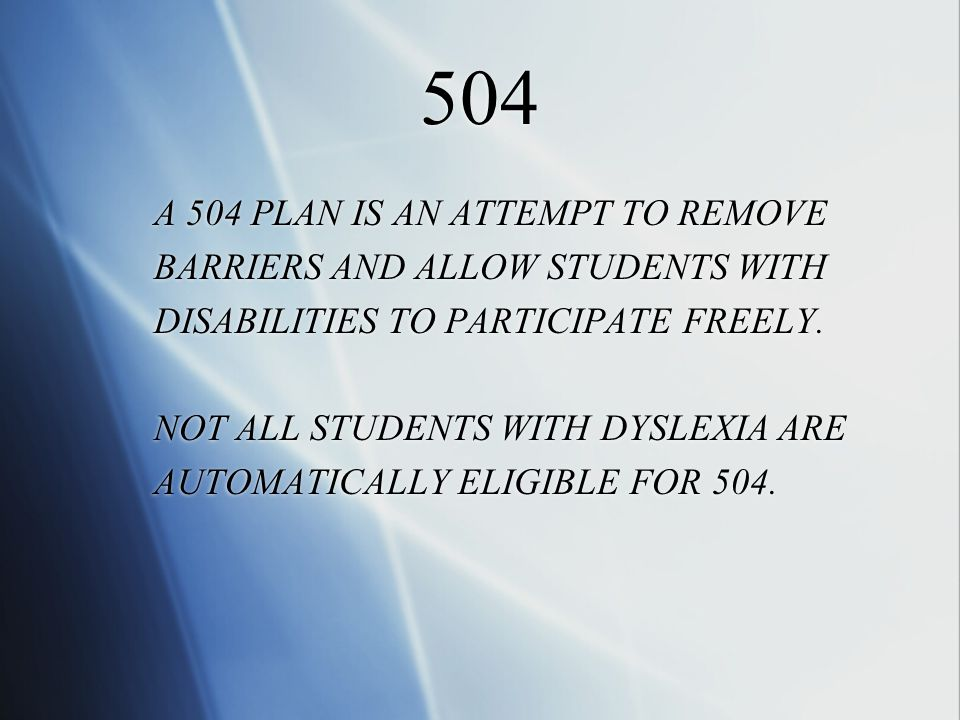 504 A 504 PLAN IS AN ATTEMPT TO REMOVE BARRIERS AND ALLOW STUDENTS WITH DISABILITIES TO PARTICIPATE FREELY.