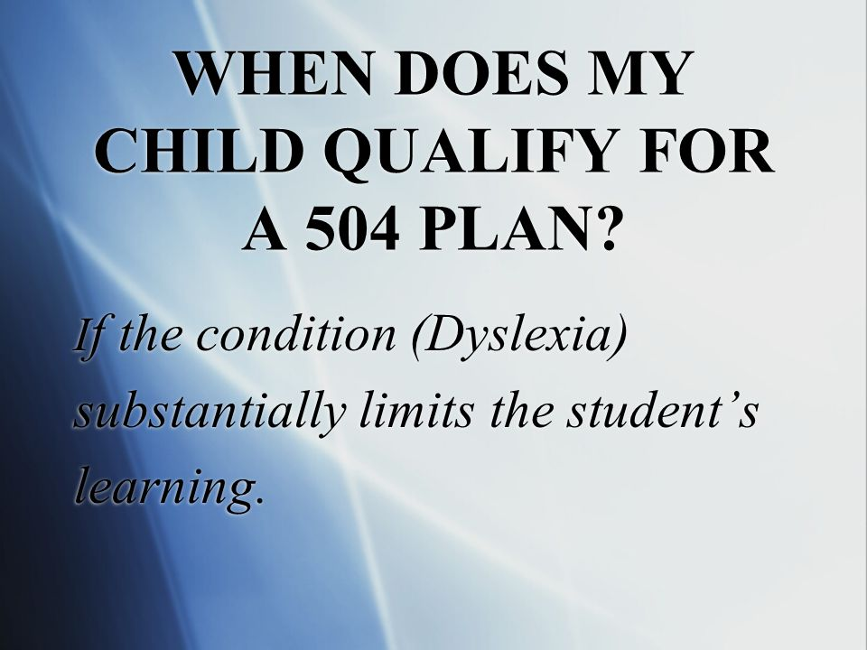 WHEN DOES MY CHILD QUALIFY FOR A 504 PLAN.