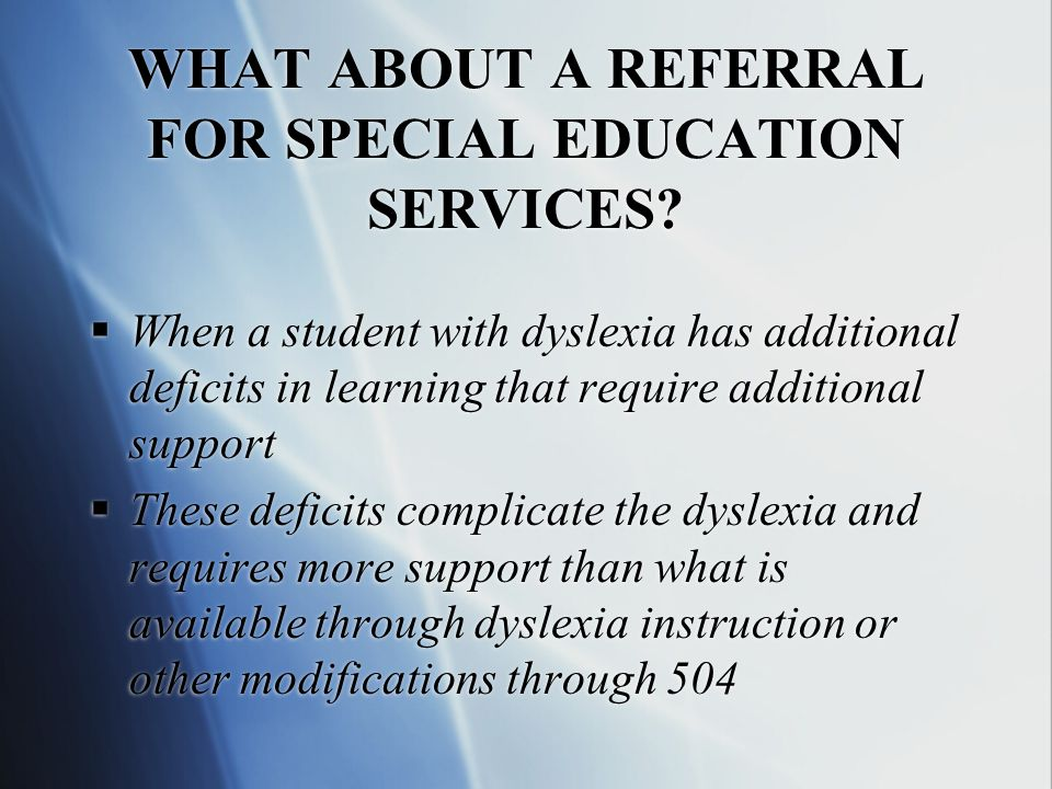 These students are unable to make adequate academic progress utilizing the regular dyslexic services offered by the school.