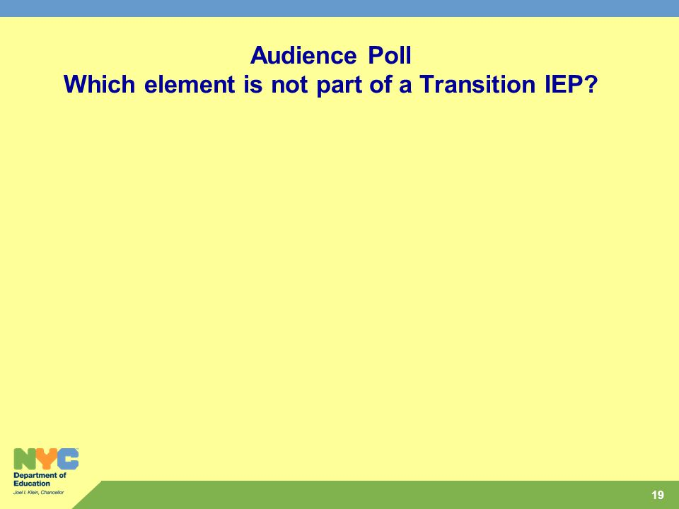 19 Audience Poll Which element is not part of a Transition IEP
