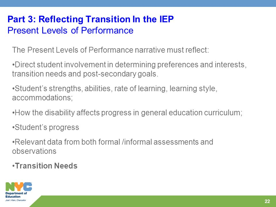 22 Part 3: Reflecting Transition In the IEP Present Levels of Performance The Present Levels of Performance narrative must reflect: Direct student inv