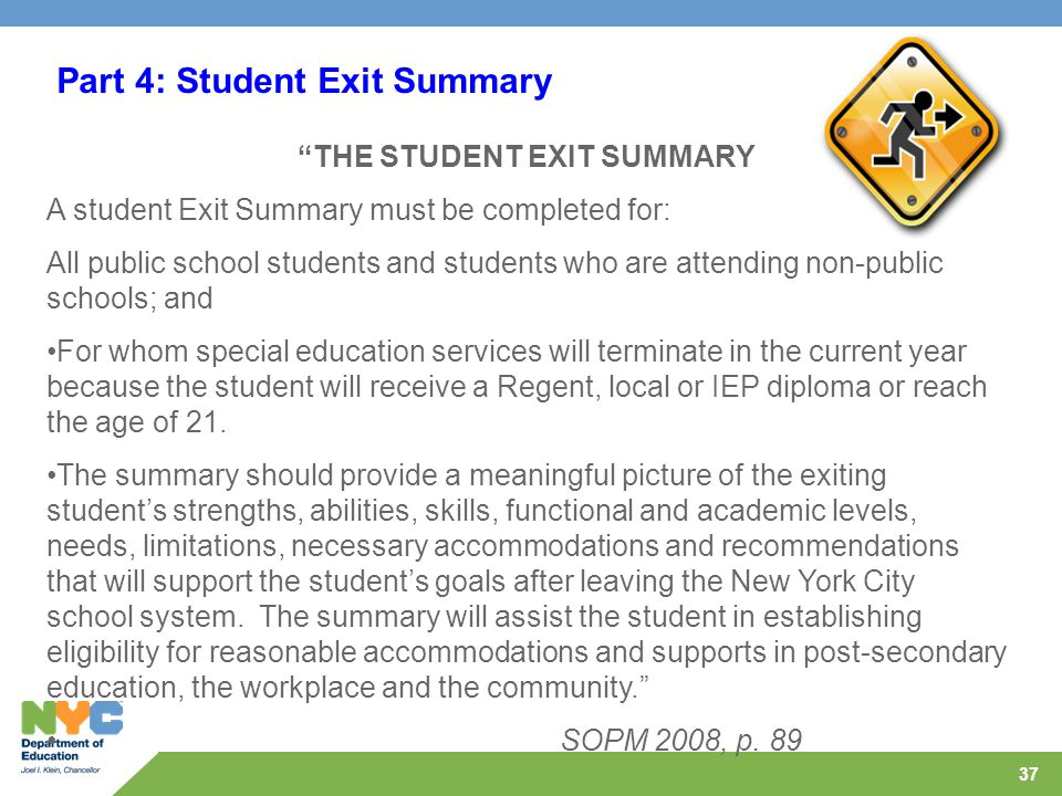 "37 Part 4: Student Exit Summary ""THE STUDENT EXIT SUMMARY A student Exit Summary must be completed for: All public school students and students who ar"
