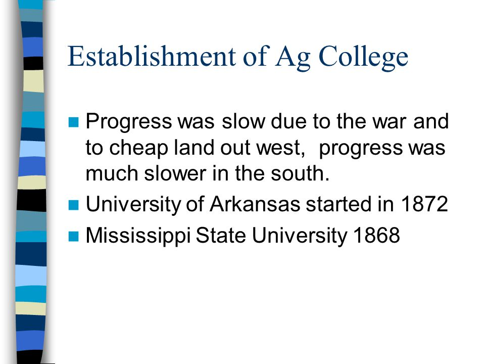 Establishment of Ag College Progress was slow due to the war and to cheap land out west, progress was much slower in the south.