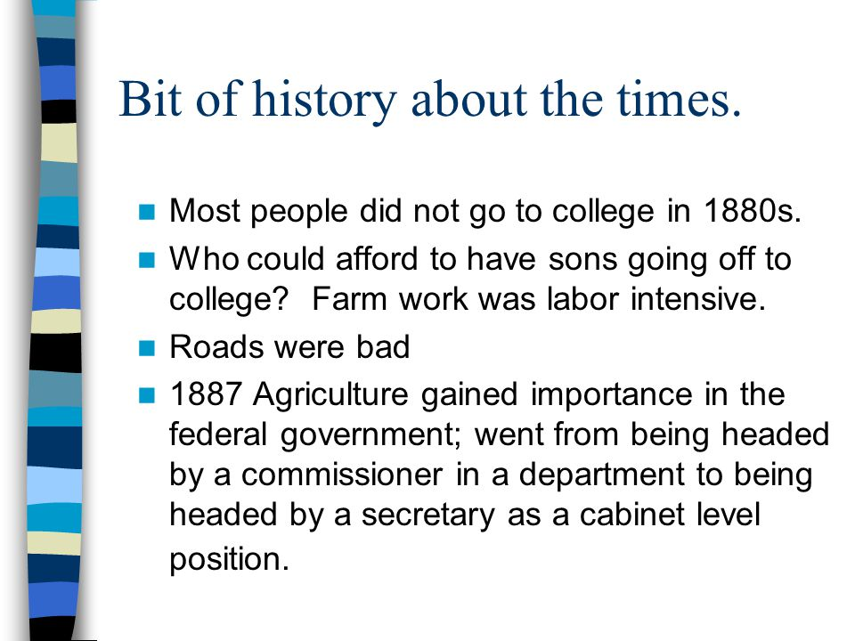 Bit of history about the times.Most people did not go to college in 1880s.