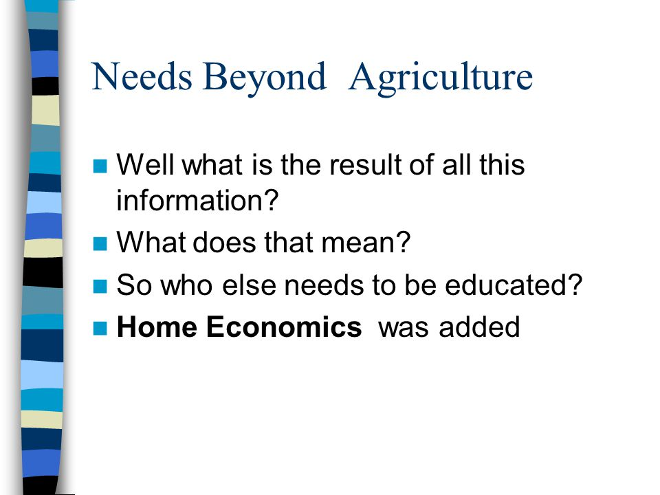 Needs Beyond Agriculture Well what is the result of all this information.
