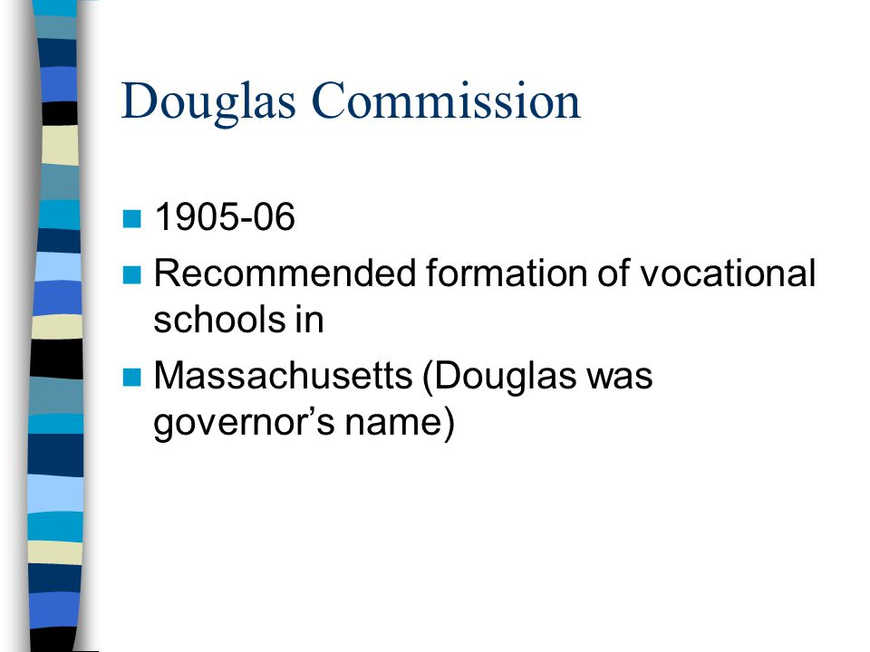 Douglas Commission 1905-06 Recommended formation of vocational schools in Massachusetts (Douglas was governor's name)