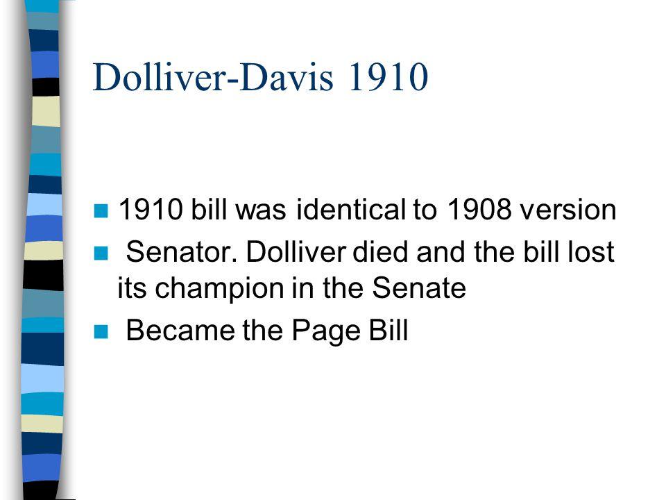 Dolliver-Davis 1910 1910 bill was identical to 1908 version Senator.