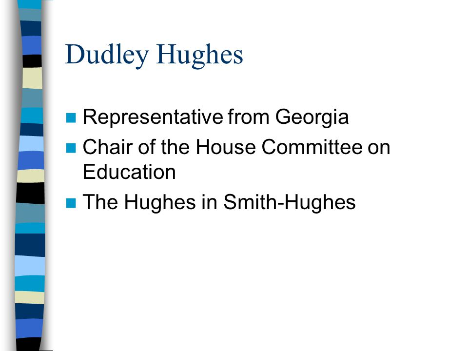 Dudley Hughes Representative from Georgia Chair of the House Committee on Education The Hughes in Smith-Hughes
