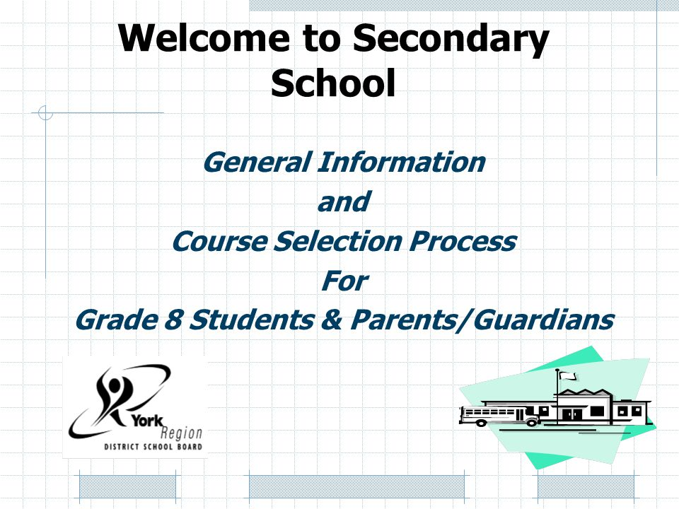 Welcome to Secondary School General Information and Course Selection Process For Grade 8 Students & Parents/Guardians