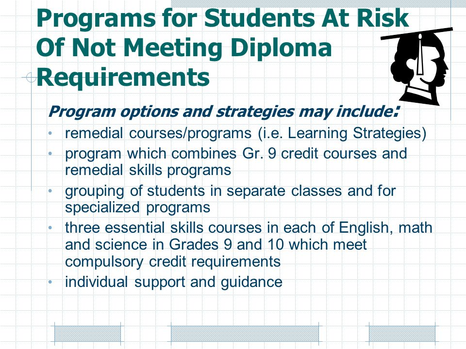 Programs for Students At Risk Of Not Meeting Diploma Requirements Program options and strategies may include : remedial courses/programs (i.e.